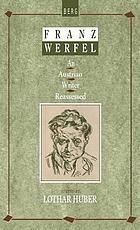 Franz Werfel : an Austrian writer reassessed