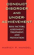 Conduct disorder and underachievement : risk factors, assessment, treatment, and prevention