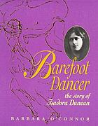Barefoot dancer : the story of Isadora Duncan