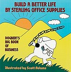 Build a better life by stealing office supplies : Dogbert's big book of business