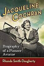 Jacqueline Cochran : Biography of a Pioneer Aviator.