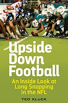 Upside down football : an inside look at long snapping in the NFL