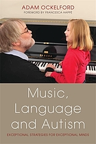 Music, language and autism : exceptional strategies for exceptional minds