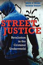 Street justice : retaliation in the criminal world