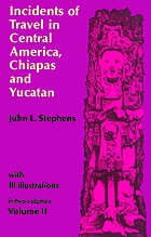 Incidents of travel in Central America, Chiapas and Yucatan / Vol. 2.