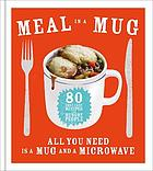 Meal in a mug : quick and delicious recipes for busy people