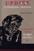 Updike and the patriarchal dilemma : masculinity in the Rabbit novels