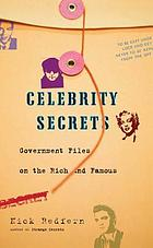 Celebrity secrets : government files on the rich and famous