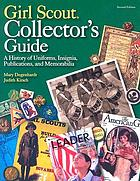Girl Scout collectors' guide : a history of uniforms, insignia, publications, and memorabilia