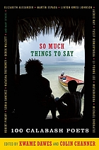 So much things to say : over 100 poets from the first ten years of the Calabash International Literary Festival