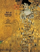 Art in Vienna, 1898-1918 : Klimt, Kokoschka, Schiele and their contemporaries