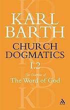 Church dogmatics, / Vol. 1, pt. 1, Doctrine of the word of God