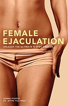 Female ejaculation : unleash the ultimate g-spot orgasm