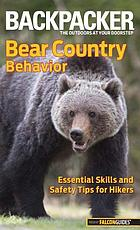 Backpacker magazine's bear country behavior : essential skills and safety tips for hikers