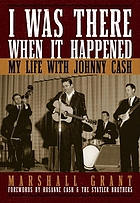 I was there when it happened : my life with Johnny Cash
