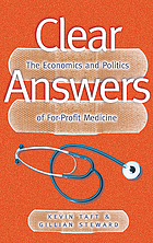 Clear answers : the economics and politics of for-profit medicine