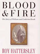 Blood & fire : the story of William and Catherine Booth and their Salvation Army