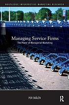 Managing service firms : the power of managerial marketing