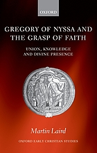 Gregory of Nyssa and the grasp of faith : union, knowledge, and divine presence