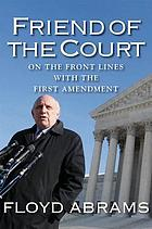 Friend of the court : on the front lines with the First Amendment