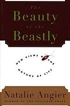 The beauty of the beastly : new views on the nature of life
