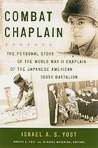 Combat chaplain : the personal story of the World War II chaplain of the Japanese American 100th Battalion