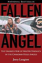Fallen angel : the unlikely rise of Walter Stadnick in the Canadian Hells Angels