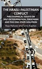 The Israeli-Palestinian conflict : philosophical essays on self-determination, terrorism and the one-state solution