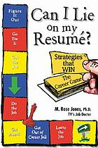 Can I lie on my resume? : strategies that win the career game