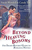 Beyond heaving bosoms : the smart bitches' guide to romance novels