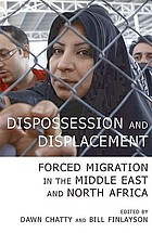 Dispossession and displacement : forced migration in the Middle East and North Africa