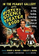 In the peanut gallery with Mystery Science Theater 3000 : essays on film, fandom, technology, and the culture of riffing
