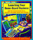Launching your home-based business : how to successfully plan, finance, and grow your venture