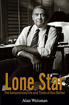 Lone star : the extraordinary life and times of Dan Rather