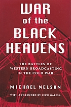 War of the black heavens : the battles of Western broadcasting in the Cold War
