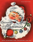 Christmas memories : gifts, activities, fads, and fancies, 1920s-1960s