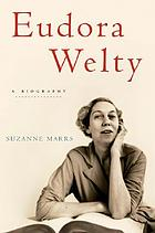 Eudora Welty : a biography