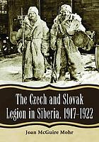The Czech and Slovak Legion in Siberia, 1917-1922