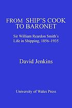 From Ship's Cook to Baronet : Sir William Reardon Smith's Life in Shipping, 1856-1935