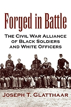 Forged in battle : the Civil War alliance of Black soldiers and white officers