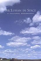 McLuhan in space : a cultural geography