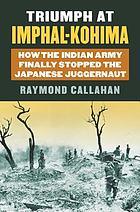 Triumph at Imphal-Kohima : how the Indian Army finally stopped the Japanese juggernaut