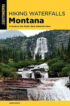 Hiking Waterfalls in Montana : a Guide to the State's Best Waterfall Hikes