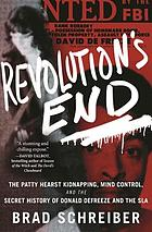 Revolution's end : the Patty Hearst kidnapping, mind control, and the secret history of Donald DeFreeze and the SLA
