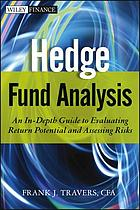 Hedge fund analysis : an in-depth guide to evaluating return potential and assessing risks