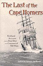 The last of the Cape Horners : firsthand accounts from the final days of the commercial tall ships