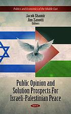 Public opinion and solution prospects for Israeli-Palestinian peace