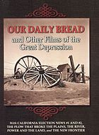 Our daily bread : and other films of the Great Depression