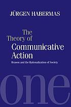 The Theory of communicative action / 1, Reason and the rationalization of society.