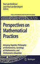 Perspectives on mathematical practices : bringing together philosophy of mathematics, sociology of mathematics, and mathematics education